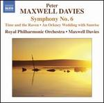 Peter Maxwell Davies: Symphony No. 6; Time and the Raven; Wedding with Sunrise