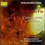 Peter Maxwell Davies: The Beltane Fire; Caroline Mathilde: Concert Suite from Act II