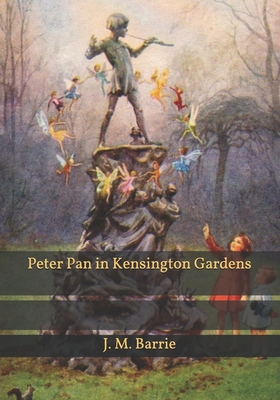 Peter Pan in Kensington Gardens - Barrie, James Matthew