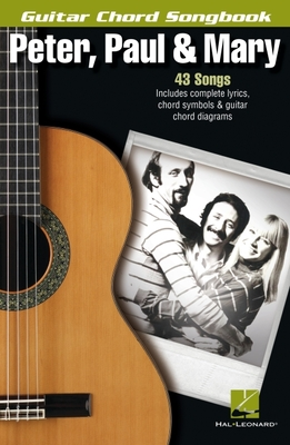 Peter, Paul & Mary Guitar Chord Songbook - Peter, Paul