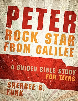 Peter: Rock Star from Galilee: A Guided Bible Study for Teens - Funk, Sherree G