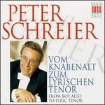 Peter Schreier: Vom Knabenalt Zum Lyrischen Tenor (From Boy Alto To Lyric Tenor)