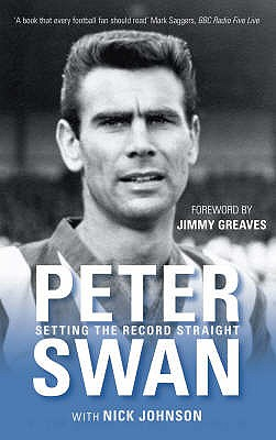 Peter Swan: Setting the Record Straight - Swan, Peter, and Johnson, Nick, and Greaves, Jimmy (Foreword by)