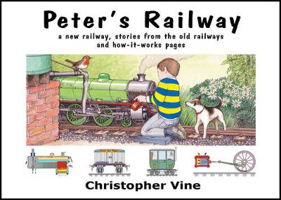 Peter's Railway: The Story of a New Railway: Some Stories from the Old Railways and How-It-Works - Vine, Christopher
