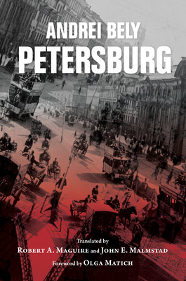 Petersburg - Bely, Andrei, and Matich, Olga (Foreword by), and Maguire, Robert (Translated by)