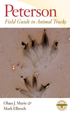 Peterson Field Guide to Animal Tracks: Third Edition - Murie, Olaus J, and Elbroch, Mark, and Peterson, Roger Tory (From an idea by)