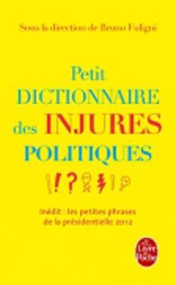 Petit Dictionnaire DES Injures Politiques - Fuligni, Bruno