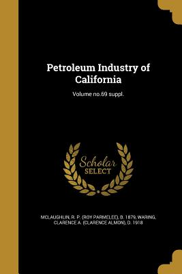 Petroleum Industry of California; Volume No.69 Suppl. - McLaughlin, R P (Roy Parmelee) B 187 (Creator), and Waring, Clarence a (Clarence Almon) D (Creator)