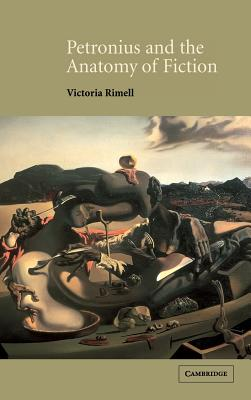 Petronius and the Anatomy of Fiction - Rimell, Victoria