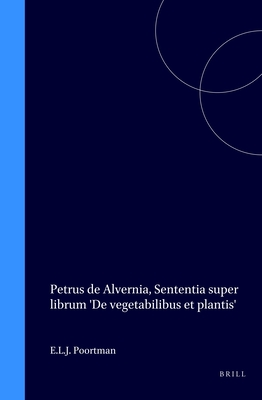 Petrus de Alvernia, Sententia Super Librum 'de Vegetabilibus Et Plantis' - Poortman, E L J