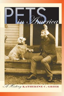 Pets in America: A History - Grier, Katherine C