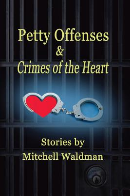 Petty Offenses and Crimes of the Heart - Waldman, Mitchell