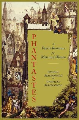 Phantastes: A Faerie Romance for Men and Women [Illustrated Edition] - MacDonald, George, and MacDonald, Greville