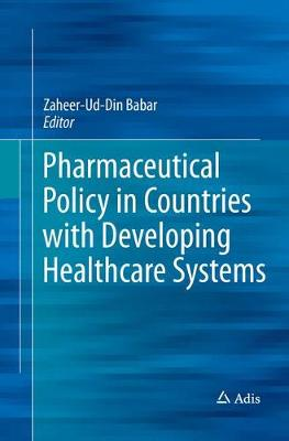 Pharmaceutical Policy in Countries with Developing Healthcare Systems - Babar, Zaheer-Ud-Din (Editor)
