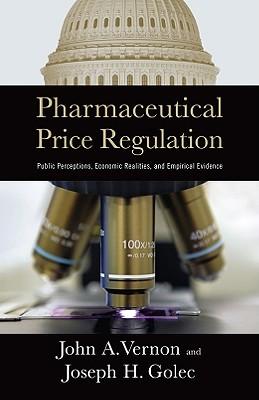 Pharmaceutical Price Regulation: Public Perception, Economic Realities, and Empirical Evidence - Vernon, John A, Dr., and Golec, Joseph H