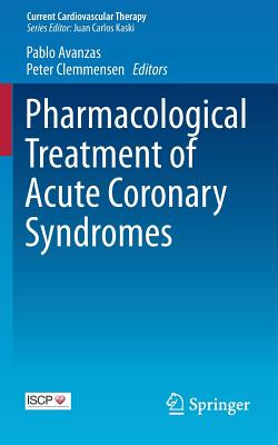 Pharmacological Treatment of Acute Coronary Syndromes - Avanzas, Pablo (Editor), and Clemmensen, Peter (Editor)
