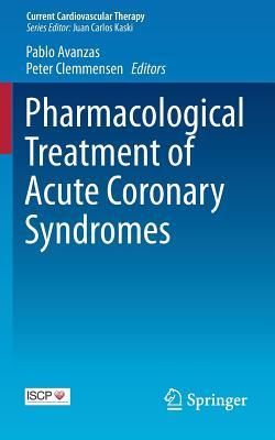 Pharmacological Treatment of Acute Coronary Syndromes - Avanzas, Pablo (Editor)