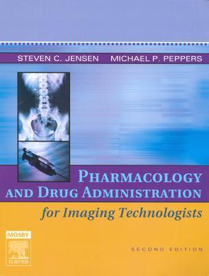 Pharmacology and Drug Administration for Imaging Technologists - Jensen, Steven C, and Peppers, Michael P
