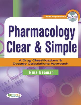 Pharmacology Clear and Simple: A Drug Classifications and Dosage Calculations Approach - Beaman, Nina