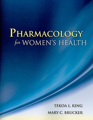 Pharmacology for Women's Health - King, Tekoa L, and Brucker, Mary C