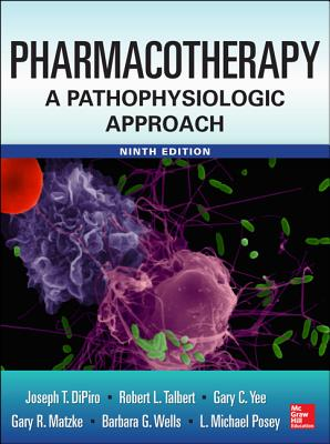 Pharmacotherapy a Pathophysiologic Approach - DiPiro, Joseph T., and Talbert, Robert L., and Yee, Gary C