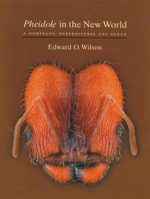 Pheidole in the New World: A Dominant, Hyperdiverse Ant Genus - Wilson, Edward Osborne