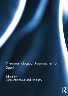 Phenomenological Approaches to Sport - Martinkova, Irena (Editor), and Parry, Jim (Editor)