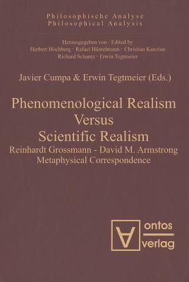 Phenomenological Realism Versus Scientific Realism: Reinhardt Grossmann David M. Armstrong Metaphysical Correspondence - Cumpa, Javier (Editor), and Tegtmeier, Erwin (Editor)