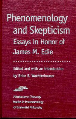 Phenomenology and Skepticism: Essays in Honor of James M. Edie - Edie, James M, and Wachterhauser, Brice R, and Wachterhauser, Brice (Editor)