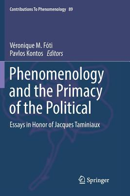 Phenomenology and the Primacy of the Political: Essays in Honor of Jacques Taminiaux - Foti, Veronique M (Editor), and Kontos, Pavlos (Editor)