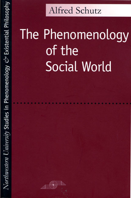 Phenomenology of the Social World - Schutz, Alfred, and Walsh, George (Translated by), and Lehnert, Fredrick (Translated by)