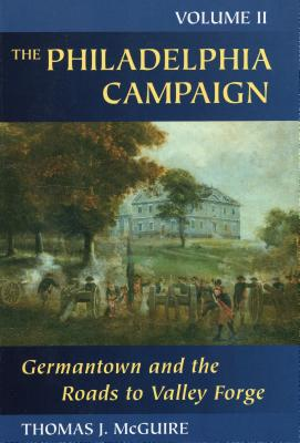 Philadelphia Campaign: Germantown and the Road to Valley Forge - McGuire, Thomas J.