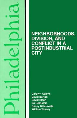Philadelphia: Neighborhoods, Division, and Conflict in a Post-Industrial City - Adams, Carolyn