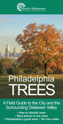 Philadelphia Trees: A Field Guide to the City and the Surrounding Delaware Valley - Barnard, Edward, and Meyer, Paul, and Briger, Catriona