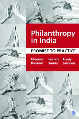 Philanthropy in India: Promise to Practice - Kassam, Meenaz, and Handy, Femida, and Jansons, Emily
