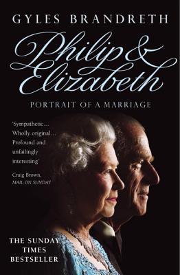 Philip and Elizabeth: Portrait of a Marriage - Brandreth, Gyles