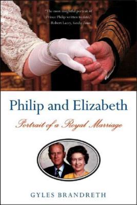 Philip and Elizabeth: Portrait of a Royal Marriage - Brandreth, Gyles Daubeney