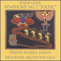 "Philip Glass: Symphony No. 7 ""Toltec"" - Linz Opera Chorus (choir, chorus); Bruckner Orchester Linz; Dennis Russell Davies (conductor)"