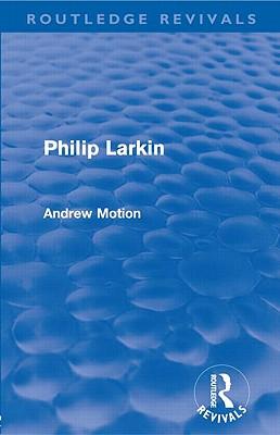 Philip Larkin: A Writer's Life - Motion, Andrew, Sir