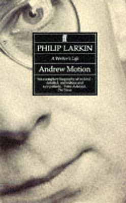 Philip Larkin: A Writer's Life - Motion, Andrew, Sir