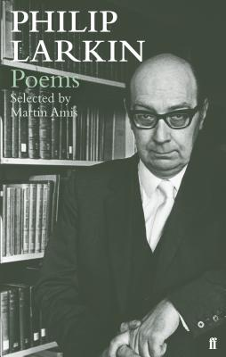 Philip Larkin Poems: Selected by Martin Amis - Larkin, Philip