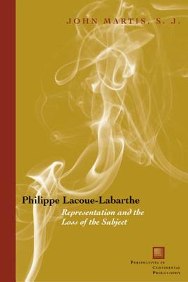 Philippe Lacoue-Labarthe: Representation and the Loss of the Subject - Martis, John