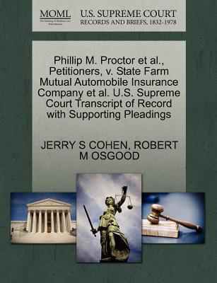 Phillip M. Proctor et al., Petitioners, V. State Farm Mutual Automobile Insurance Company et al. U.S. Supreme Court Transcript of Record with Supporting Pleadings - Cohen, Jerry S, and Osgood, Robert M