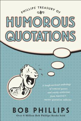 Phillips Treasury of Humorous Quotations - Phillips, Bob