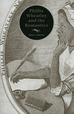 Phillis Wheatley and the Romantics - Shields, John C