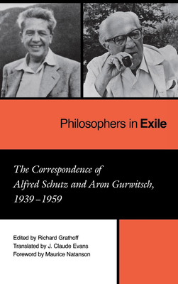 Philosophers in Exile - Schutz, Alfred, and Grathoff, Richard (Editor)