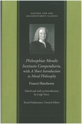 Philosophiae Moralis Institutio Compendiaria, with a Short Introduction to Moral Philosophy - Hutcheson, Francis, and Turco, Luigi (Editor)