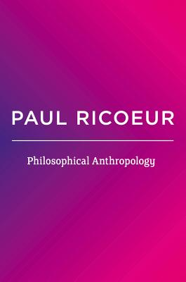 Philosophical Anthropology - Ricoeur, Paul