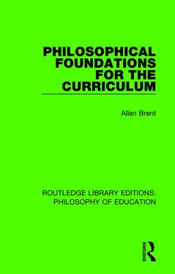Philosophical Foundations for the Curriculum - Brent, Allen