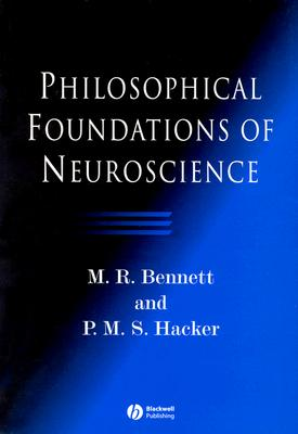Philosophical Foundations of Neuroscience - Bennett, M R, and Hacker, P M S